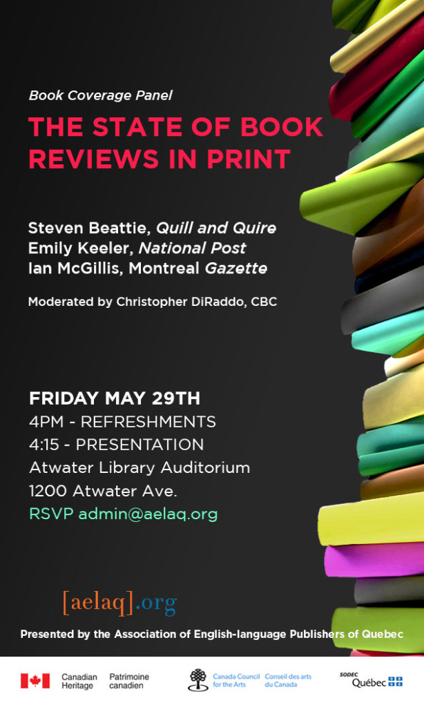 Friday May 29th, 4pm at the Atwater Library Auditorium. Presented by the Association of English-language Publishers of Quebec, featuring Steven Beattie (Q&Q), Emily Keeler (NP), and Ian McGillis (Mtl Gaz).